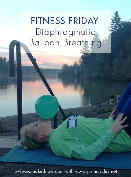 Fitness Friday: Diaphragmatic Balloon Breathing | eatnakednow.com
