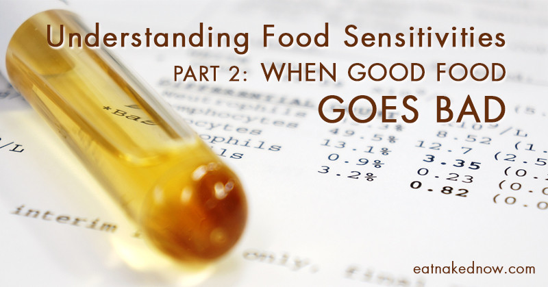 Understanding Food Sensitivities Part 2: When good food goes BAD | eatnakednow.com