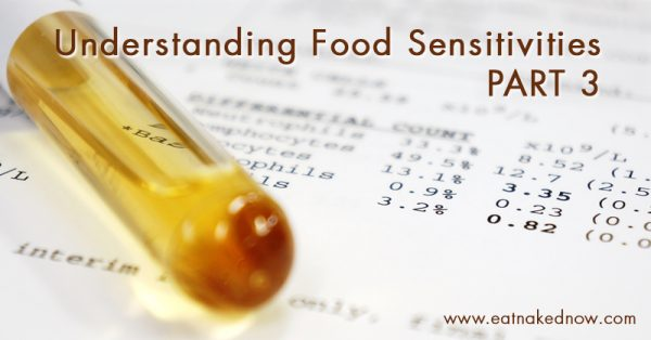 Understanding Food sensitivities, Part 3 | eatnakednow.com