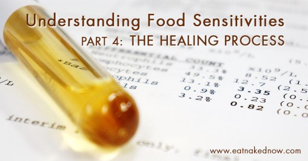 Understanding Food Sensitivities Part 4 - The Healing Process | Eatnakednow.com