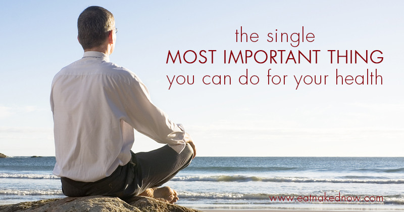 The Single Most important Thing You Can Do For Your Health | eatnakednow.com