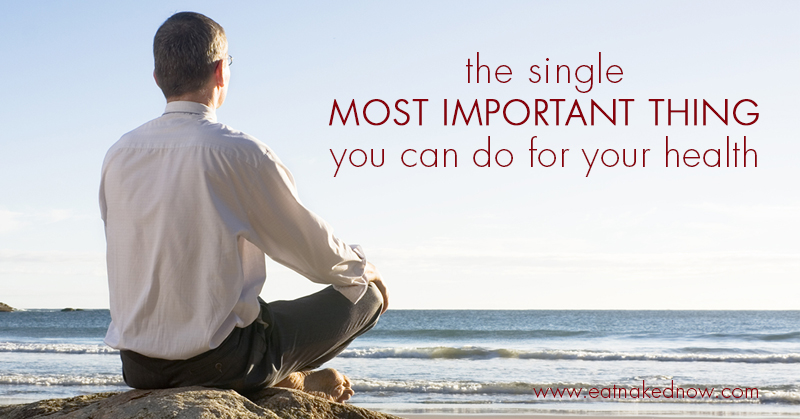 The Single Most Important Thing You Can Do For Your Health