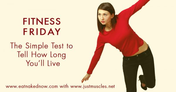 Fitness Friday: The Simple Test to Tell How Long You'll Live | eatnakednow.com