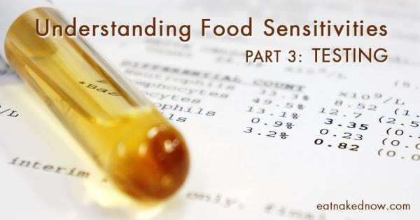 Understanding Food Sensitivities Part 3: Testing | eatnakednow.com