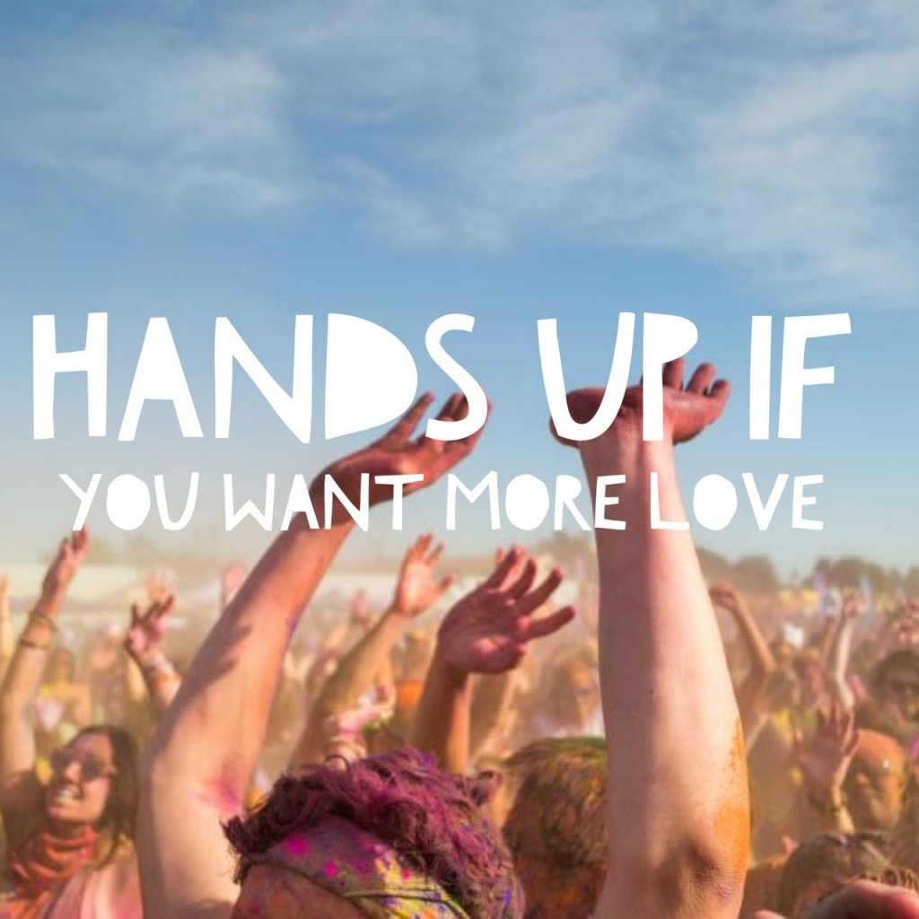 Hands UP if you want more love