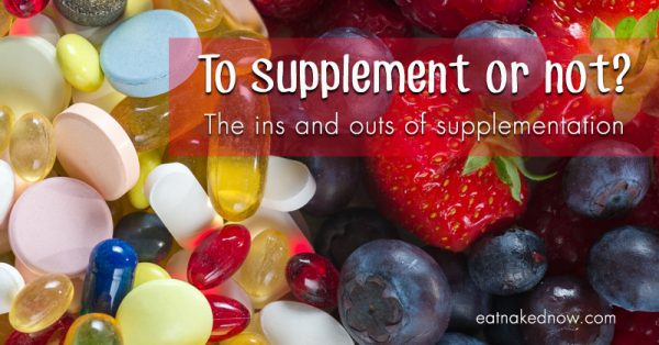 To supplement or not? The ins and outs of supplementation | eatnakednow.com