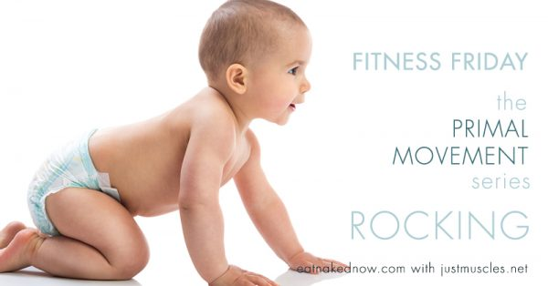 Fitness Friday: The primal movement series - ROCKING | eatnakednow.com