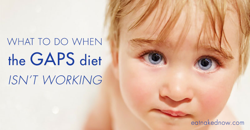 What to do when the GAPS diet isn't working | eatnakednow.com