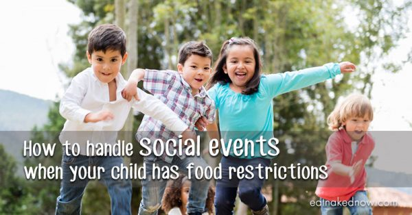 How to handle social events when your child has food restrictions | eatnakednow.com