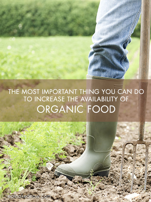 The Most Important Thing You Can Do to Increase the Availability of Organic Food | eatnakednow.com