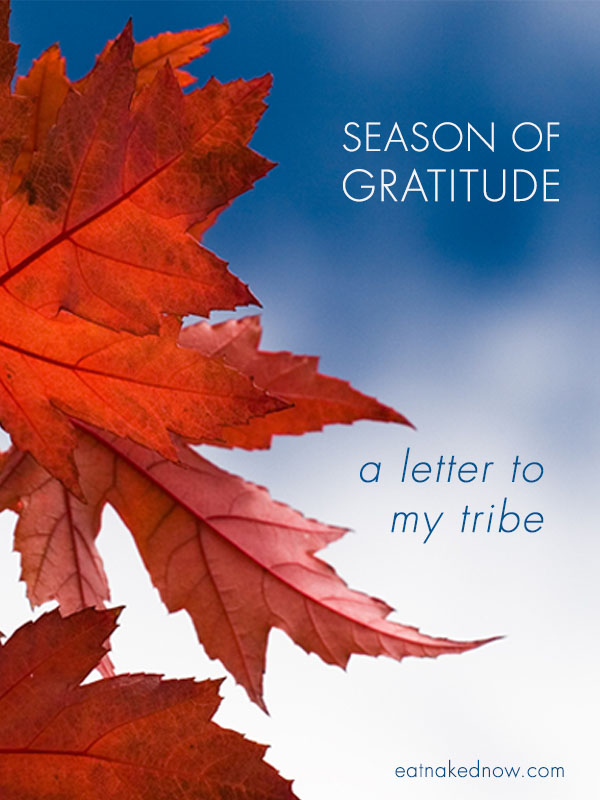 Season of gratitude: A letter to my tribe | eatnakednow.com