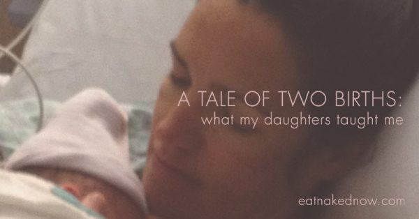 A Tale of Two Births | eatnakednow.com