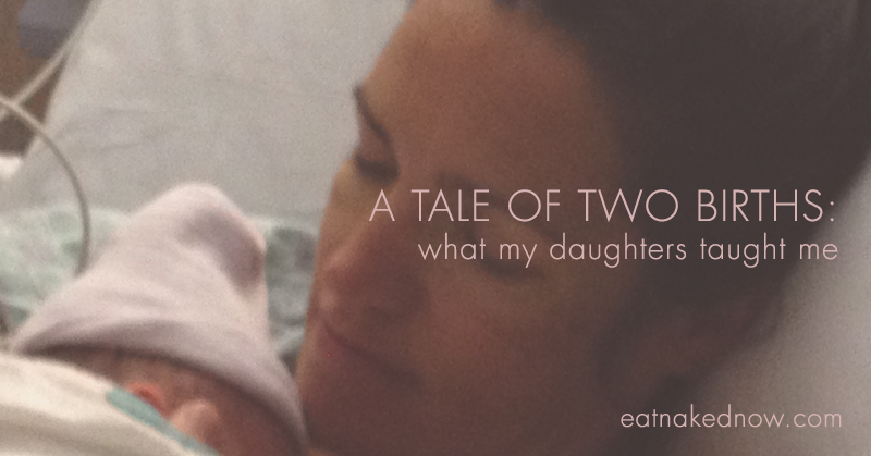 A Tale of Two Births: What my daughters taught me