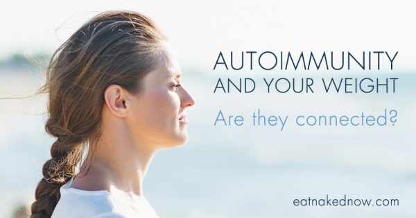 Autoimmunity and Your Weight: Are they connected? | eatnakednow.com