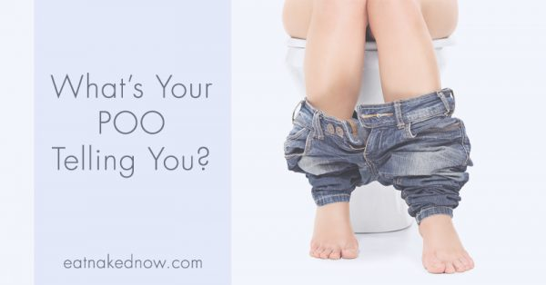 What's your poo telling you? | eatnakednow.com