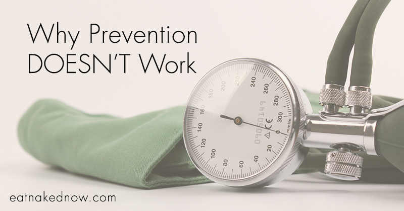 Why Prevention Doesn't Work | eatnakednow.com