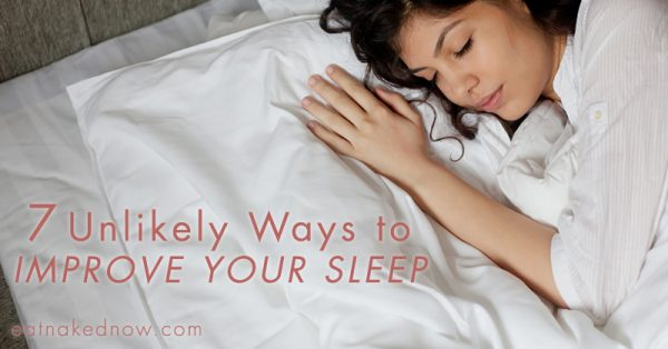 7 Unlikely Ways to Improve Your Sleep | eatnakednow.com
