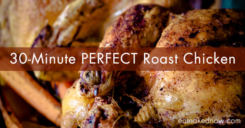 30-minute PERFECT Roast Chicken | eatnakednow.com