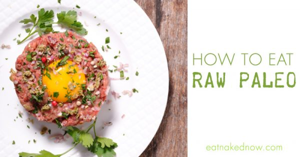 How to eat Raw Paleo || eatnakednow.com