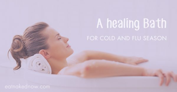 A healing bath for cold and flu season | eatnakednow.com