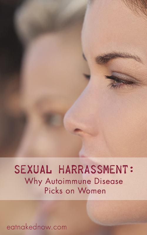 Sexual Harrassment: Why Autoimmune Disease PIcks on Women || eatnakednow.com