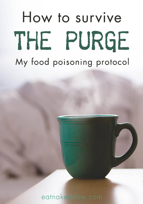 How to survive The Purge: My food poisoning protocol | eatnakednow.com