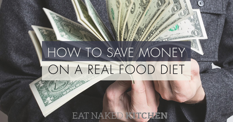 How to save money on a real food diet