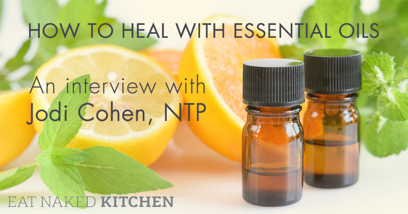 How to Heal with Essential Oils: Interview with Jodi Cohen, NTP