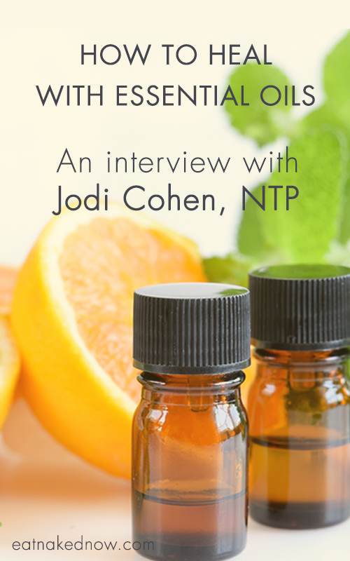 How to Heal with Essential Oils: An interview with Jodie Cohen, NTP | eatnakednow.com
