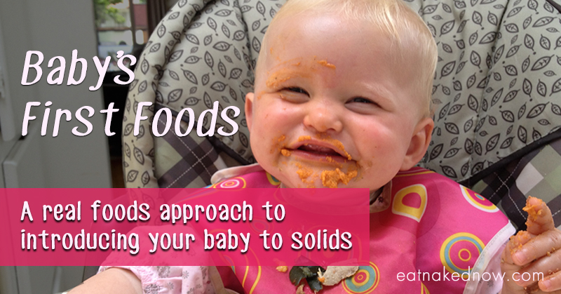 Baby's first foods: A real foods approach to introducing solids | eatnakednow.com