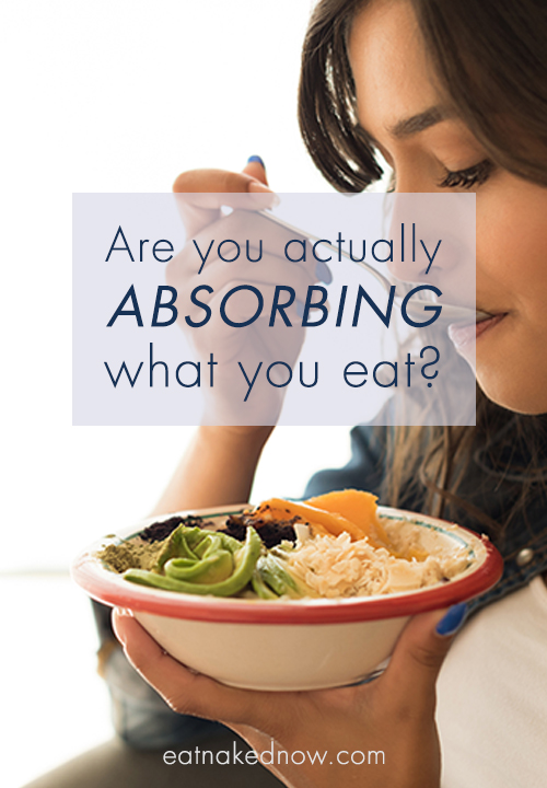 Are you actually absorbing what you eat | eatnakednow.com