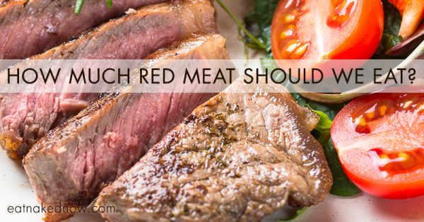 How much red meat should I eat? | eatnakednow.com