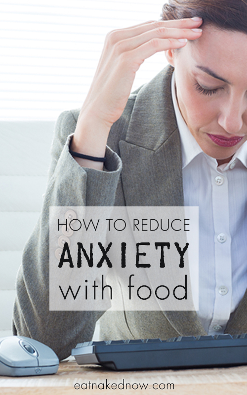 how-to-reduce-anxiety-through-food | eatnakednow.com