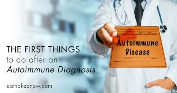 The first things to do after an Autoimmune Diagnosis | eatnakednow.com