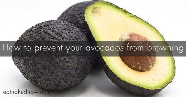 How to prevent your avocados from browning | eatnakednow.com