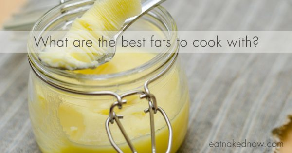 What are the best fats to cook with? | eatnakednow.com
