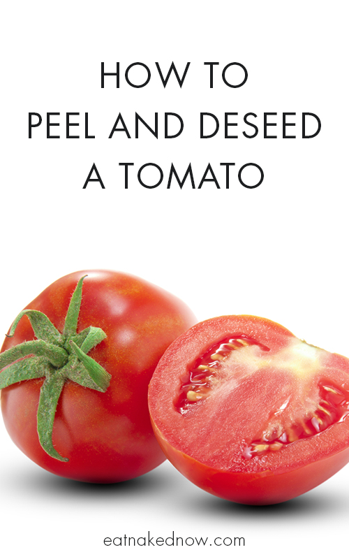 5 Ways to Peel a Tomato (and two ways to deseed, but who's counting) | eatnakednow.com