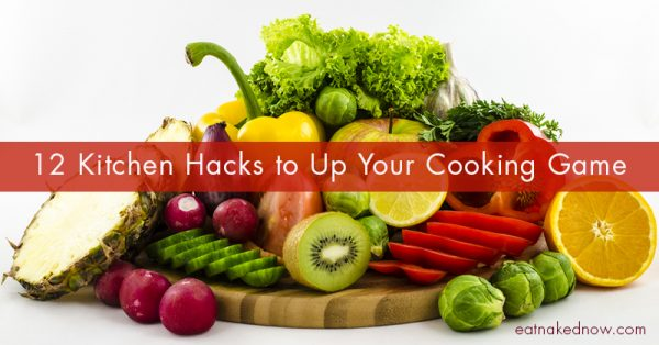 12 Kitchen Hacks to Up your Cooking Game | eatnakednow.com