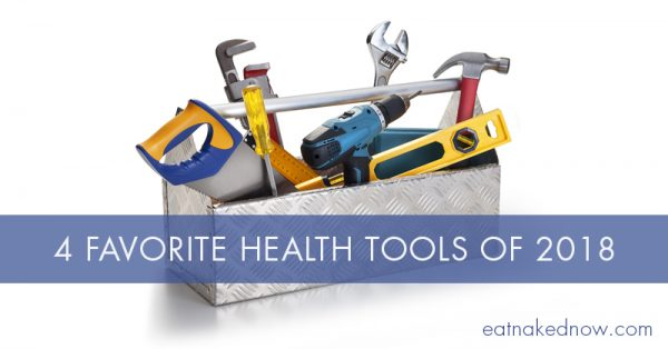 Four Favorite Health Tools of 2018 | eatnakednow.com