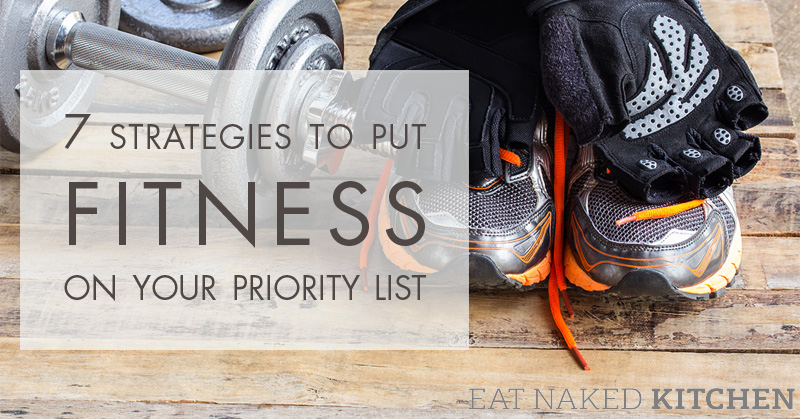 7 Strategies To Put Fitness On Your Priority List