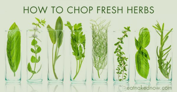 How to Chop (and Store) Fresh Herbs | eatnakednow.com