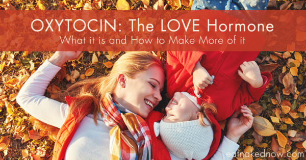 oxytocin-the-love-hormone-what-it-is-and-how-to-make-more-of-it | eatnakednow.com