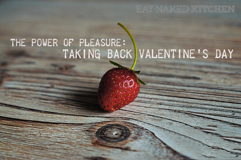 The Power of Pleasure: Taking back Valentine's Day