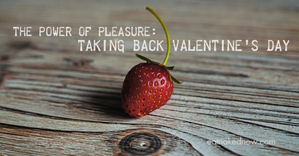 Taking back Valentine's Day | eatnakednow.com