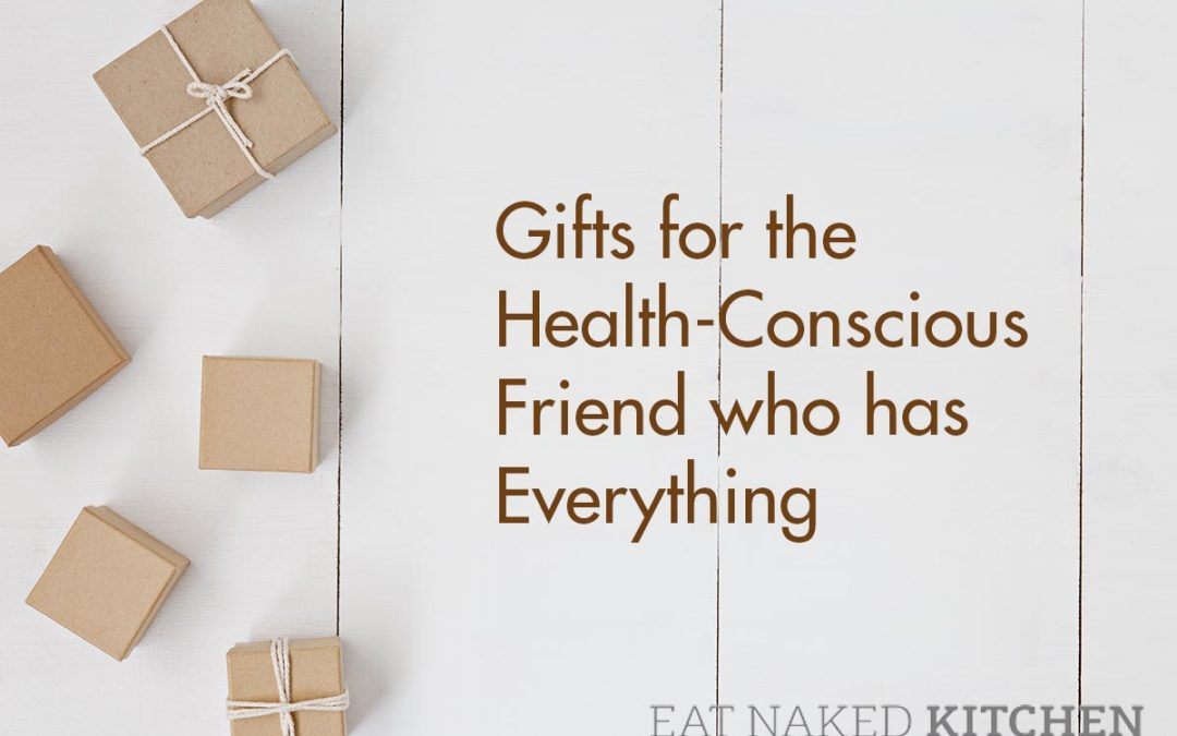 Gifts for the Health-Conscious Friend who has Everything